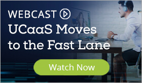 WEBCAST: UCaaS Moves to the Fast Lane